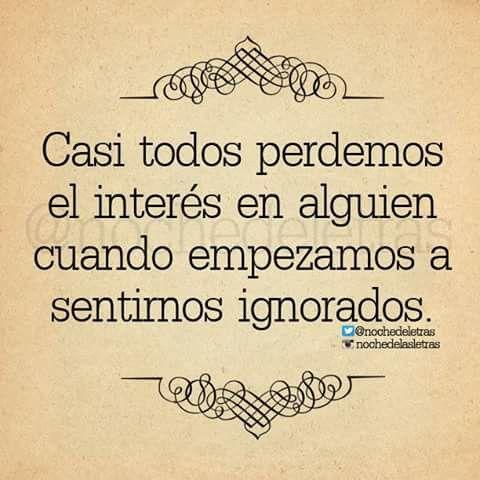 Casi todos perdemos el interés en alguien cuando empezamos a sentirnos ignorados.