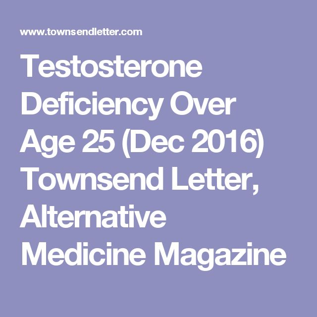 Testosterone Deficiency Over Age 25 (Dec 2016) Townsend Letter, Alternative Medicine Magazine