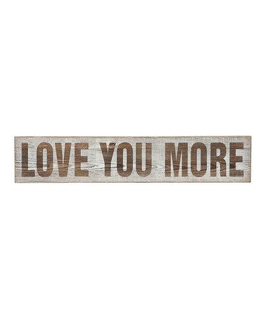 Another great find on #zulily! Wood 'Love You More' Wall Décor #zulilyfinds