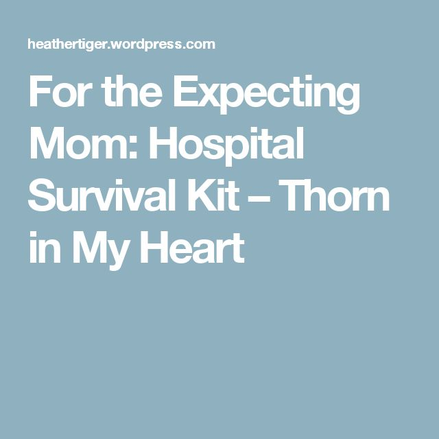 For the Expecting Mom: Hospital Survival Kit – Thorn in My Heart