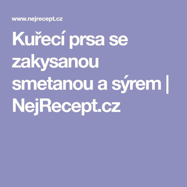 Kuřecí prsa se zakysanou smetanou a sýrem   NejRecept.cz