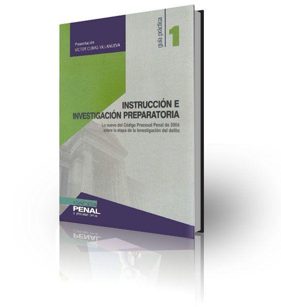 INSTRUCCIÓN E INVESTIGACIÓN PREPARATORIA Lo Nuevo del Código Procesal Penal del 2004 - Gaceta Jurídica - Libros de Derecho Perú | Biblioteca Jurídica VirtualLibros de Derecho Perú