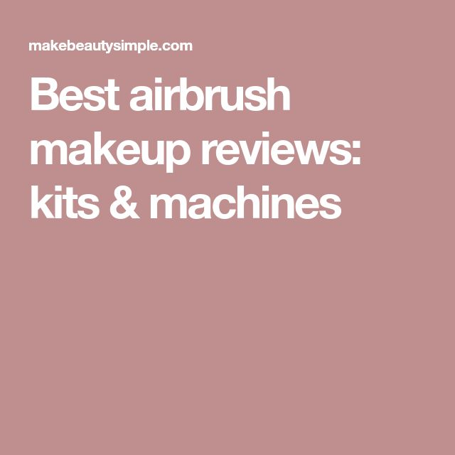 Best airbrush makeup reviews: kits & machines