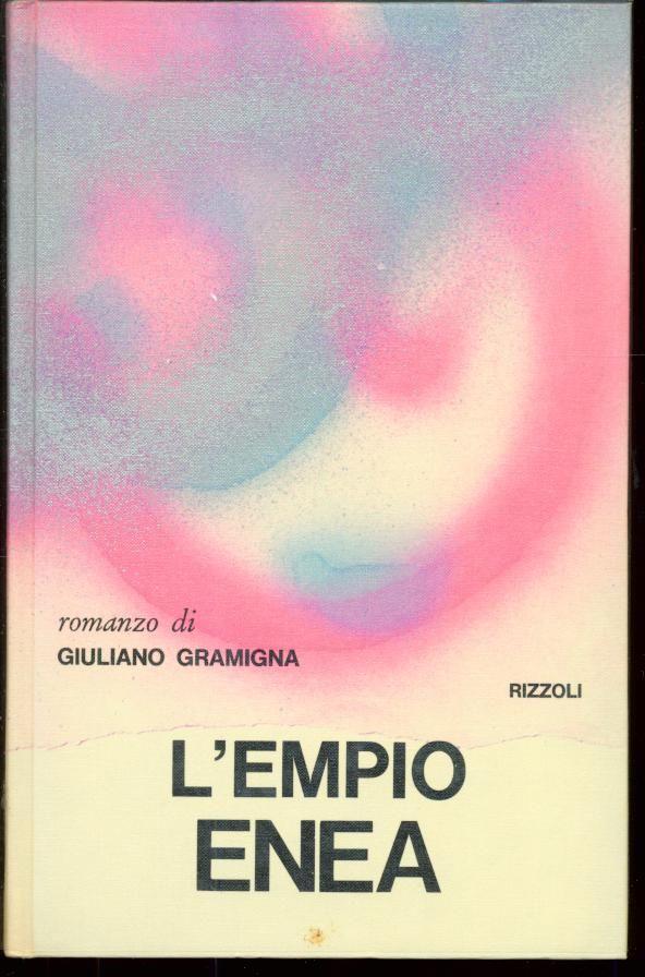 Gramigna GiulianoL'empio Enea  1972 prima edizione, coperta di Dagrada, 16mo 193pp collana LA SCALA
