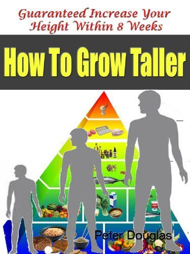 How To Grow Taller: Guaranteed Increase Your Height Within 8 weeks