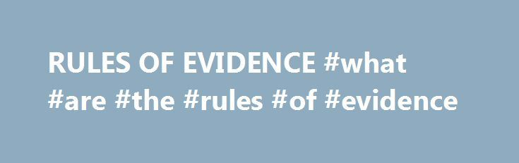 RULES OF EVIDENCE #what #are #the #rules #of #evidence http://claim.remmont.com/rules-of-evidence-what-are-the-rules-of-evidence/  # RULES OF EVIDENCE Pursuant to the authority conferred by Part II, Article […]
