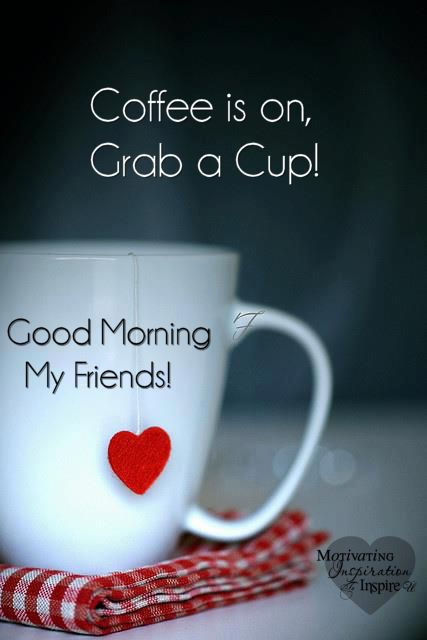 Coffee is on, Grab a Cup!  Good Morning My Wonderful Friends ♥...:)