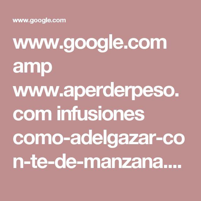 www.google.com amp www.aperderpeso.com infusiones como-adelgazar-con-te-de-manzana.html amp