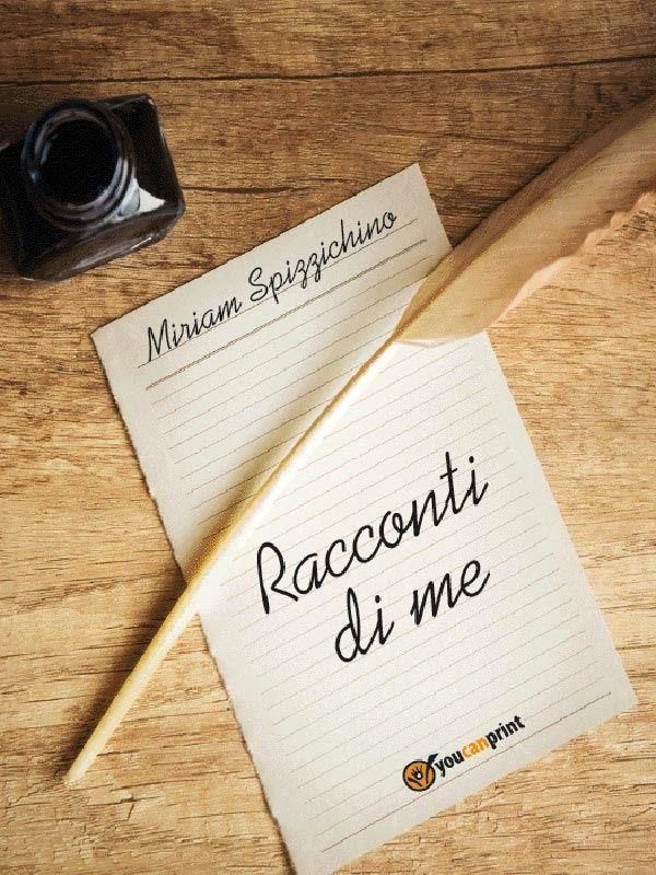 Romanzi rosa contemporanei di Emme X: MIRIAM SPIZZICHINO: RACCONTI DI ME - Recensione di...