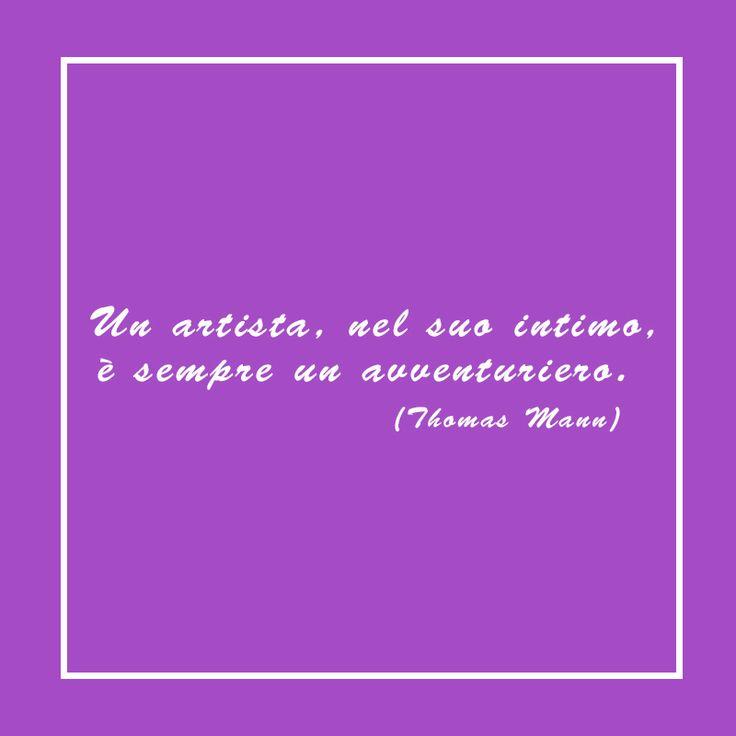 """Continuano l'appuntamento con le #citazioni sul mondo dell'#arte e degli artisti!  Thomas Mann dice: """"Un artista, nel suo intimo, è sempre un avventuriero""""! Cosa ne pensi?   #dellarteedegliartisti"""