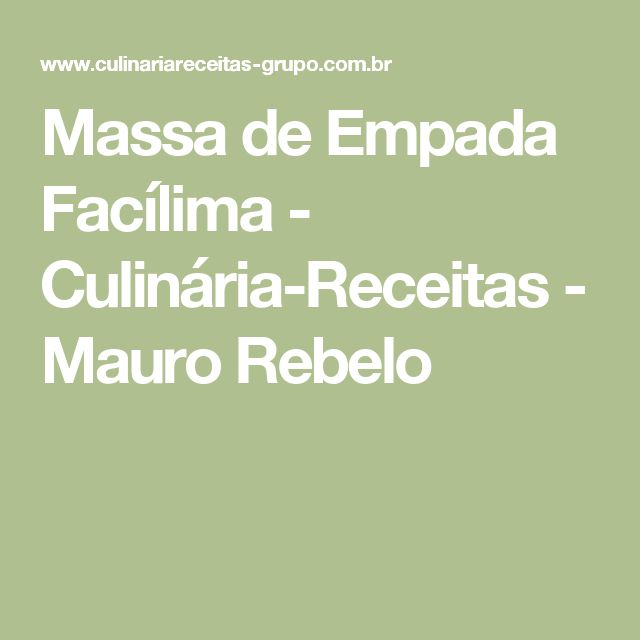 Massa de Empada Facílima - Culinária-Receitas - Mauro Rebelo