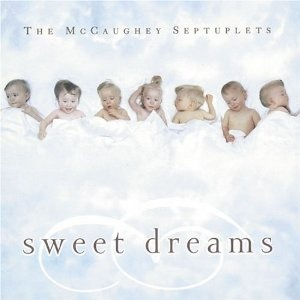 The McCaughey Septuplets: Sweet Dreams (Audio CD)  http://www.picter.org/?p=B000051XRL