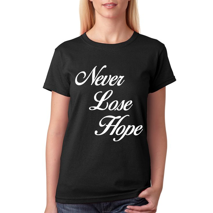Never Lose Hope Quote T-shirt