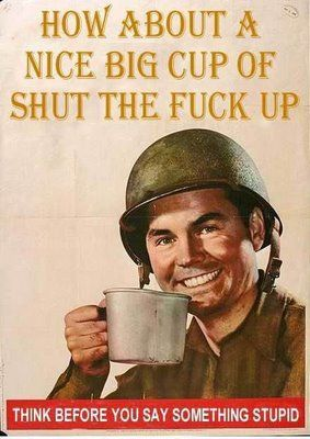 How about a nice big cup of STFU. I've had a magnet of this on my fridge for years.