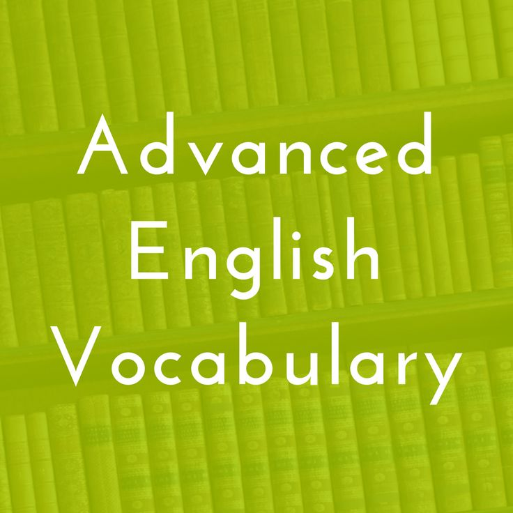 Pinterest board featuring ADVANCED ENGLISH VOCABULARY for ESL students from around the web. If you want to become fluent in English, you need to master advanced English vocabulary. This board will help!