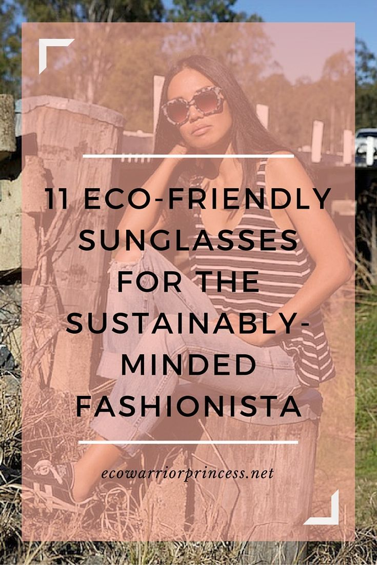 11 eco-friendly sunglasses for the sustainably-minded fashionista ecowarriorprinces...
