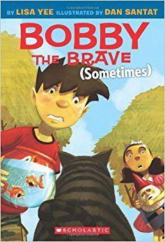 Bobby the Brave (Sometimes) (Bobby Vs Girls): Lisa Yee, Dan Santat: 9780545055956: Amazon.com: Books