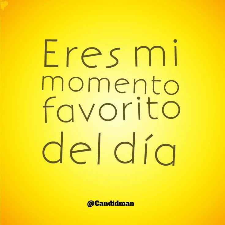 Eres mi momento favorito del día! #Candidman #Frases http://t.co/5S6ejqykQC @candidman