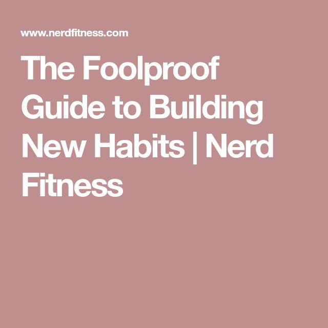 The Foolproof Guide to Building New Habits | Nerd Fitness