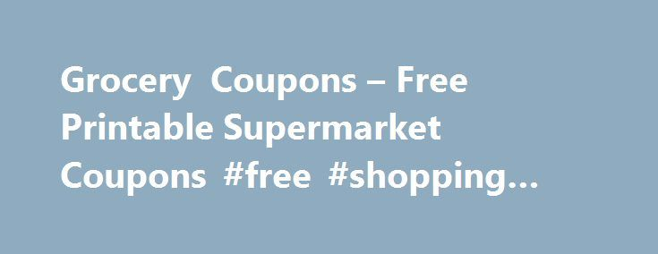 Grocery Coupons – Free Printable Supermarket Coupons #free #shopping #coupons http://coupons.remmont.com/grocery-coupons-free-printable-supermarket-coupons-free-shopping-coupons/  #free printable grocery coupons # Grocery Coupons Free Printable Supermarket Coupons TIP: Select Clip All below to print ALL available coupons for maximum savings! Select your coupons to print, click the Print Coupons button, then redeem in store to save $$$! It s fast, easy and most of all free! Free Grocery…