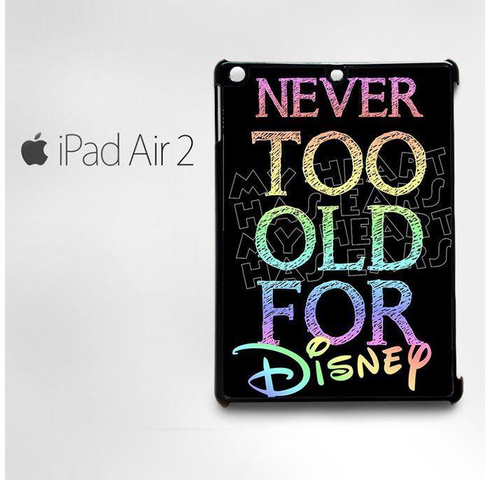 Never too old AR for disney AR for custom case iPad 2/iPad 3/iPad 4/iPad Mini 2/iPad Mini 3/iPad Mini 4/iPad Air1/iPad Air 2