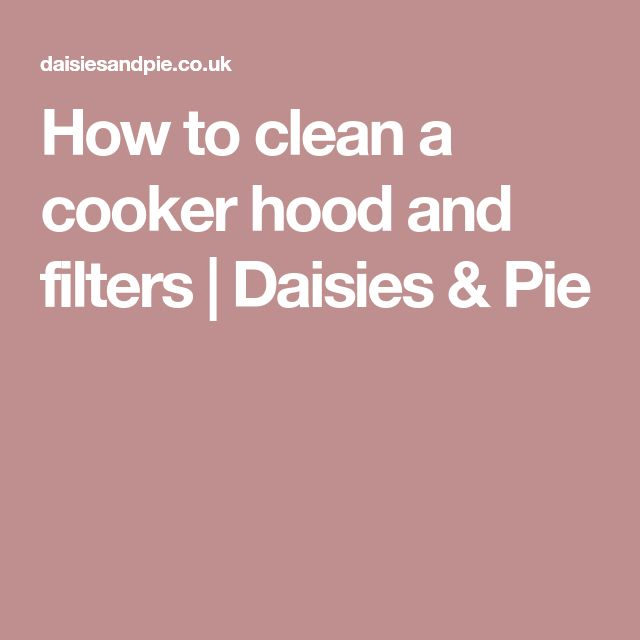 How to clean a cooker hood and filters | Daisies & Pie