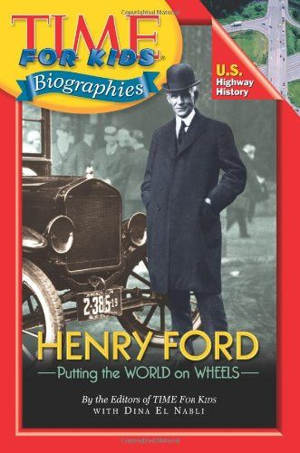 Time For Kids: Henry Ford (Time for Kids Biographies) by Editors of TIME For Kids http://www.amazon.com/dp/0060576308/ref=cm_sw_r_pi_dp_DRnbub16ZY6TH