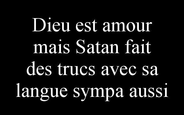 Dieu est amour mais Satan fait des trucs avec sa langue sympa aussi (by internet?).