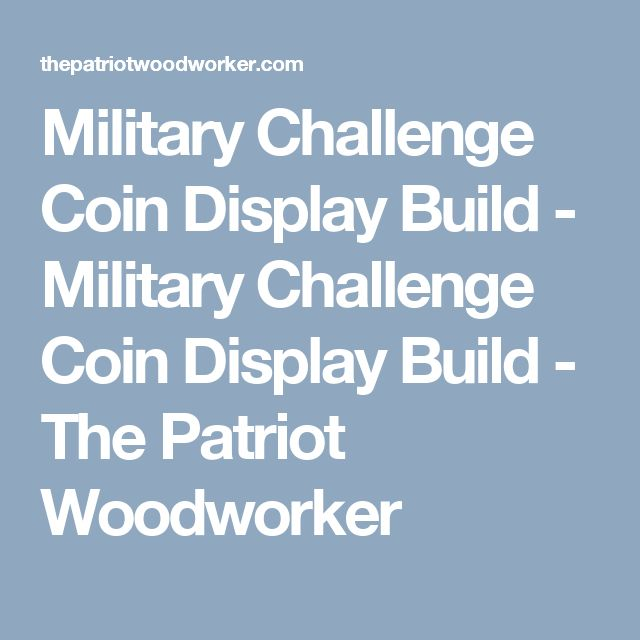 Military Challenge Coin Display Build - Military Challenge Coin Display Build - The Patriot Woodworker
