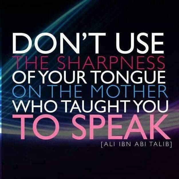 Always show respect to the parents who created you & to the parents who raised you.... regardless if those are the same people or not!