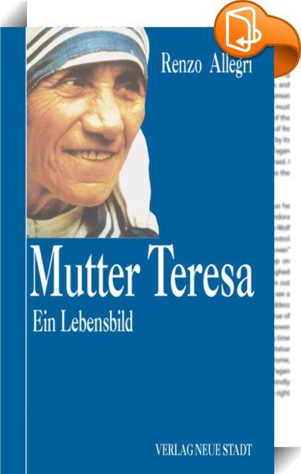 Mutter Teresa    ::  Mutter Teresa wurde durch ihren Einsatz für die Ärmsten zum Zeichen bedingungsloser Menschlichkeit.