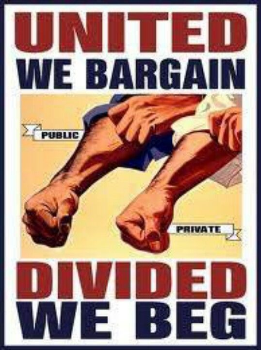 Union strong. United we bargain, divided, we beg. Unions Deserve our support. They gave us health insurance, sick pay, vacations, workers compensation and overtime pay!