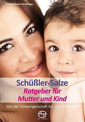 Schüßler-Salze Ratgeber für Mutter und Kind: Von der Schwangerschaft bi