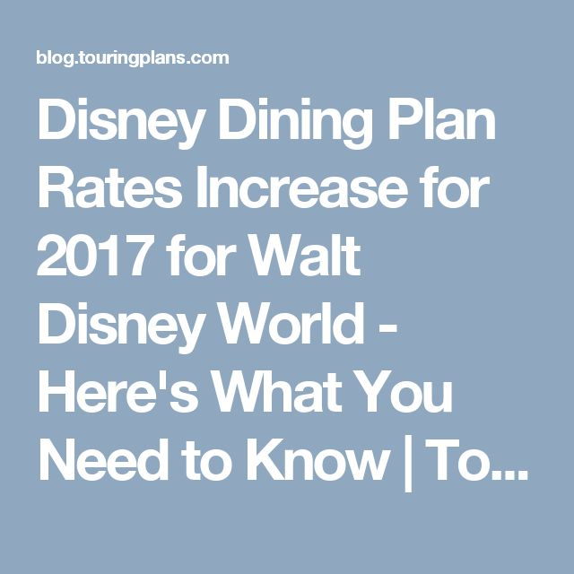 Disney Dining Plan Rates Increase for 2017 for Walt Disney World - Here's What You Need to Know | TouringPlans. com Blog