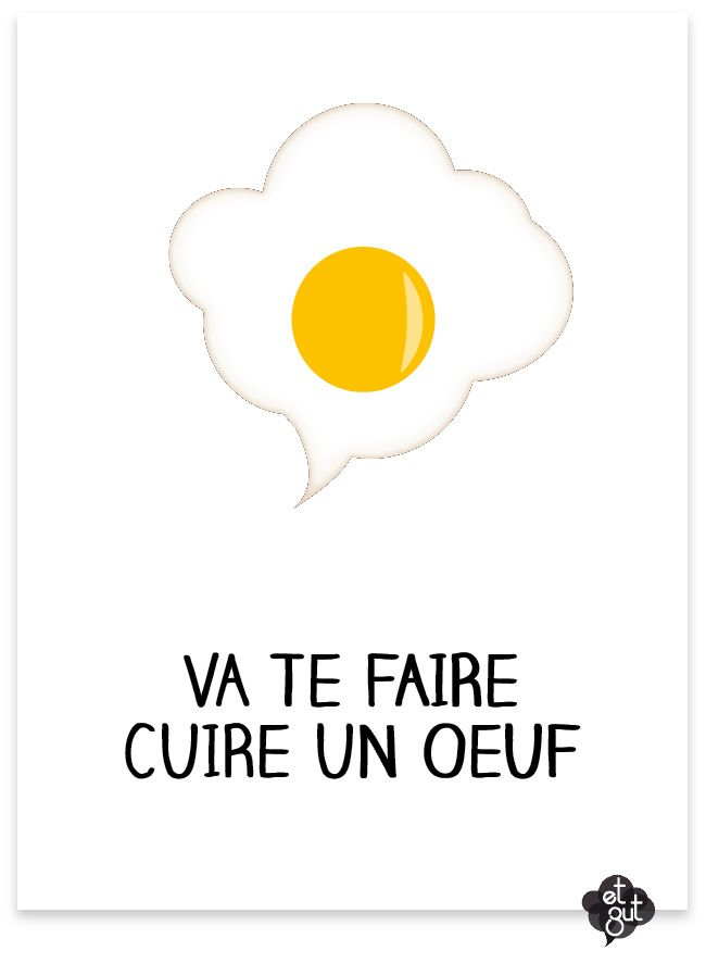 Une Petite Leçon  Expression: va te faire cuire un œuf  Pronunciation: vah tuh fair kweer uhn uef Literal Translation: go cook yourself an egg Meaning: go fly a kite or get lost