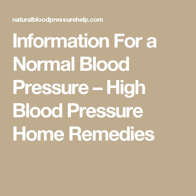 Information For a Normal Blood Pressure – High Blood Pressure Home Remedies
