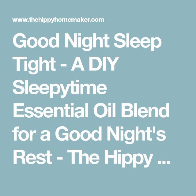 Good Night Sleep Tight - A DIY Sleepytime Essential Oil Blend for a Good Night's Rest - The Hippy Homemaker