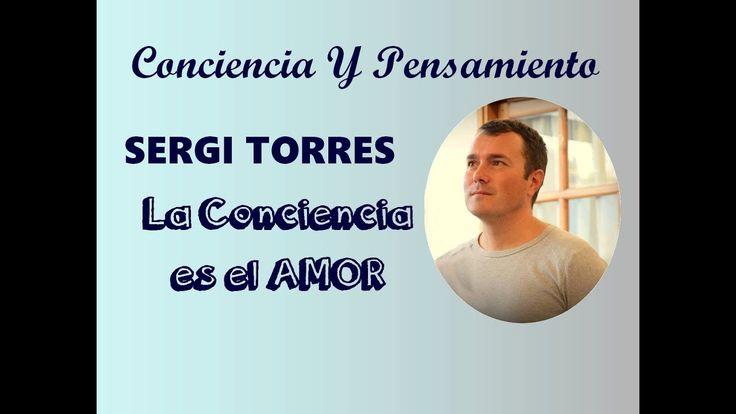 ¡LA CONCIENCIA ES EL AMOR! - SERGI TORRES