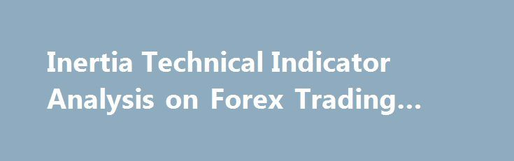 """Inertia Technical Indicator Analysis on Forex Trading Charts http://trading.remmont.com/inertia-technical-indicator-analysis-on-forex-trading-charts/  Trade Forex Trading Inertia Forex Technical Analysis and Inertia Forex Trading Signals Developed by Donald Dorsey and was originally used to trade Stocks Commodities market, before currency traders took it and started trading the Forex market using this indicator. Dorsey chose to name it """"Inertia"""" because of his interpretation of the market…"""