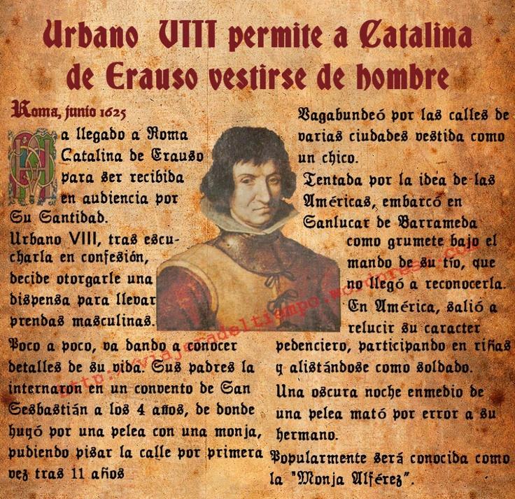 Catalina de Erauso, mujer u hombre. Quiso vestir de hombre y comportarse como tal y logró permiso tanto del papa como del rey para conseguir su propósito.