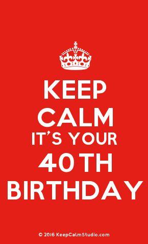 'Keep Calm It's Your 40th Birthday' made on Keep Calm Studio: Create your own custom 'Keep Calm It's Your 40th Birthday' posters » Keep Calm Studio