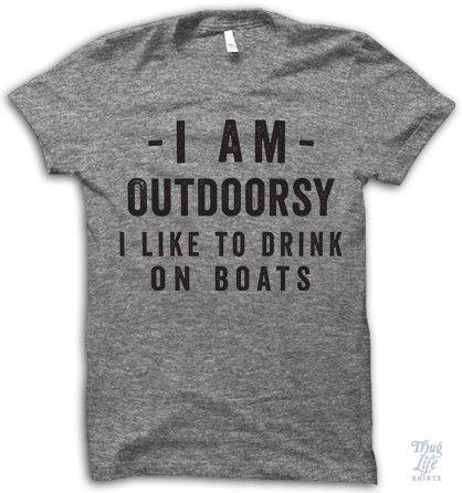 I'm outdoorsy! I like to drink on boats!