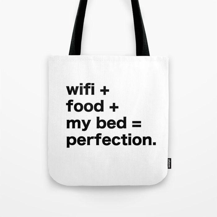 Buy wifi + food + my bed = perfection Tote Bag fashion female woman girl women designer teens tote cute messenger purses beautiful cool idea bag designer teens tote cute messenger purses beautiful cool idea bag quote quotes sayings funny sarcasm sarcastic