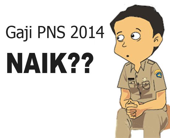 Tabel Kenaikan Gaji PNS 2014 - PP.No. 34 Tahun 2014   FATAMORGANA