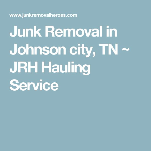 Junk Removal in Johnson city, TN ~ JRH Hauling Service