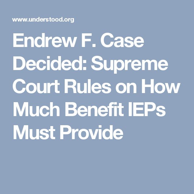 Endrew F. Case Decided: Supreme Court Rules on How Much Benefit IEPs Must Provide