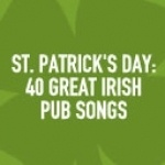 St. Patrick's Day: 40 Great Irish Pub Songs