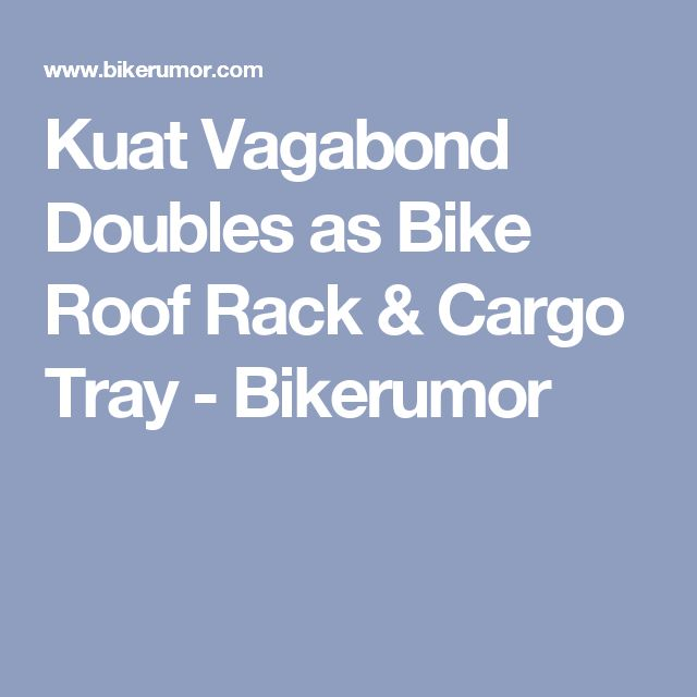 Kuat Vagabond Doubles as Bike Roof Rack & Cargo Tray - Bikerumor