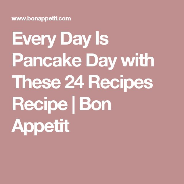 Every Day Is Pancake Day with These 24 Recipes Recipe | Bon Appetit