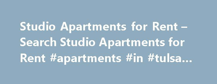 Studio Apartments for Rent – Search Studio Apartments for Rent #apartments #in #tulsa #ok http://apartments.remmont.com/studio-apartments-for-rent-search-studio-apartments-for-rent-apartments-in-tulsa-ok/  #studio apartment # Studio Apartments For Rent What You Can Expect in a Typical Studio Apartment A studio apartment combines both the living and sleeping areas into a single space, and for people are starting out on a budget seeking to live in an upscale or centrally located city…